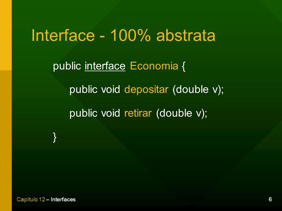 Interface - 100% abstrata public interface Economia { public void depositar (double v); public void retirar (double v); }