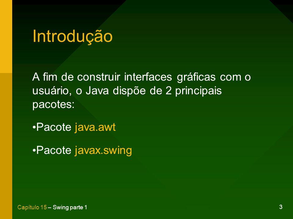 Introdução A fim de construir interfaces gráficas com o usuário, o Java dispõe de 2 principais pacotes: