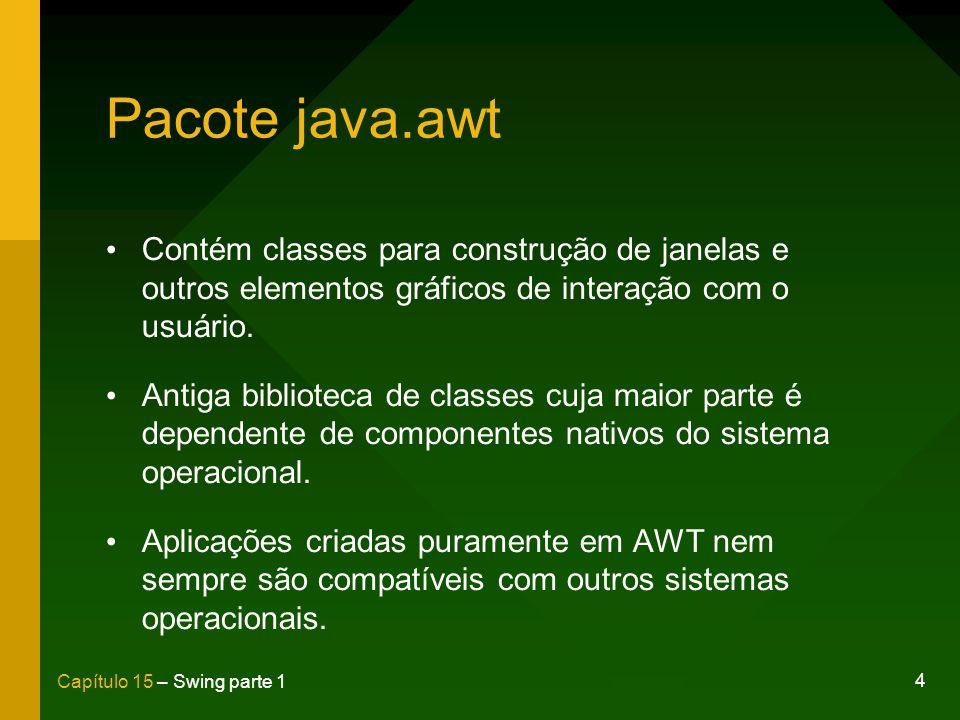 Pacote java.awt Contém classes para construção de janelas e outros elementos gráficos de interação com o usuário.