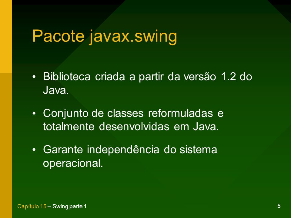 Pacote javax.swing Biblioteca criada a partir da versão 1.2 do Java.