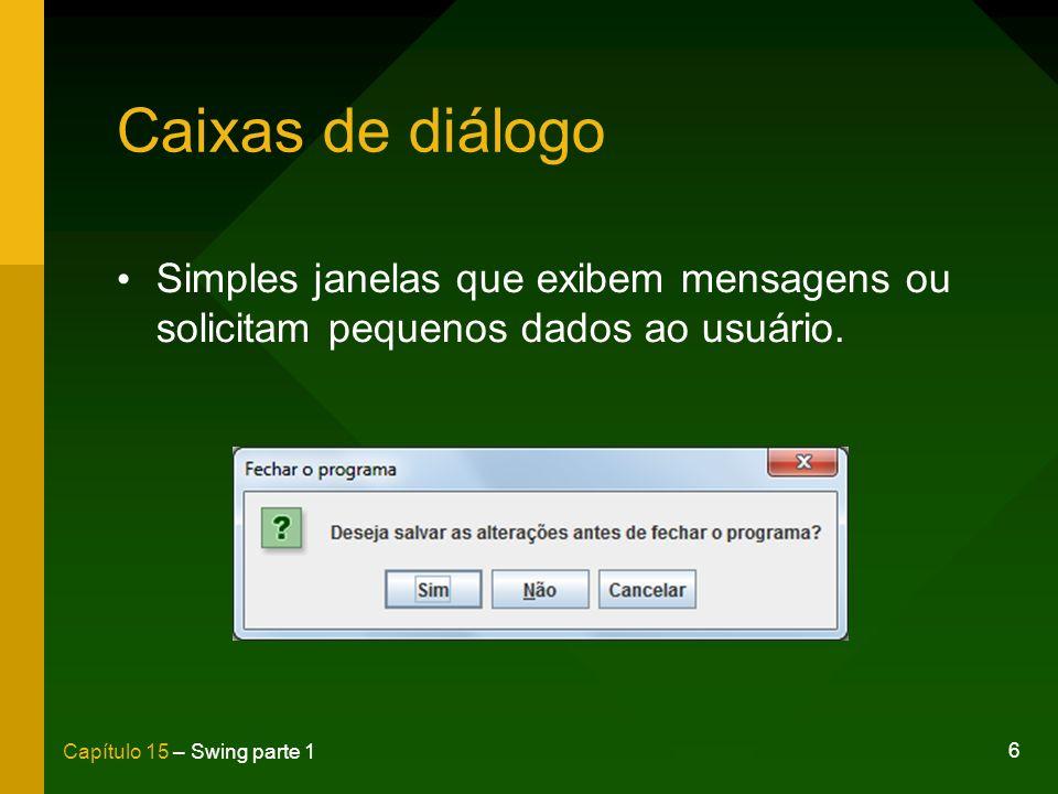 Caixas de diálogo Simples janelas que exibem mensagens ou solicitam pequenos dados ao usuário.