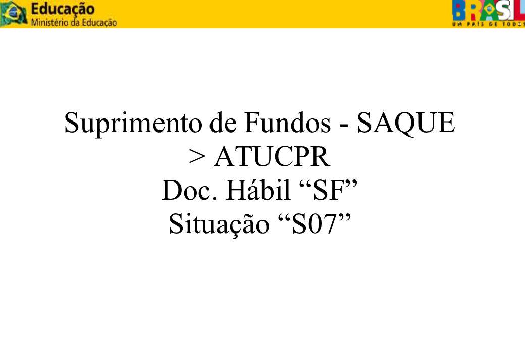 Suprimento de Fundos - SAQUE > ATUCPR Doc. Hábil SF Situação S07