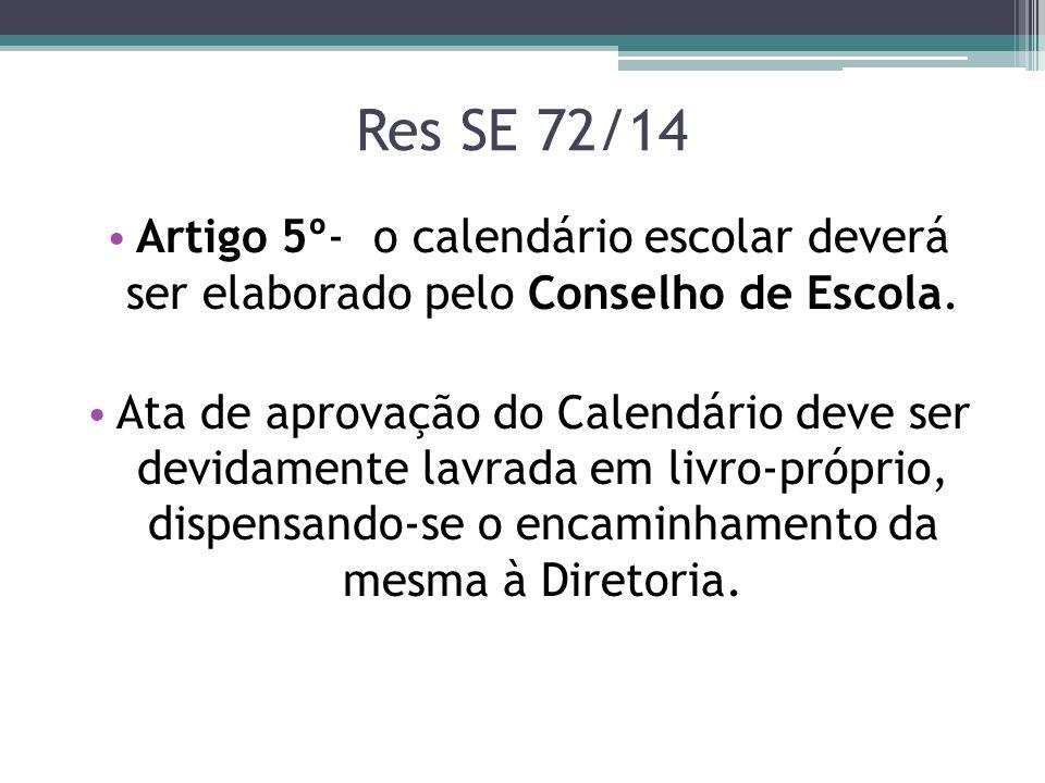 Res SE 72/14 Artigo 5º- o calendário escolar deverá ser elaborado pelo Conselho de Escola.