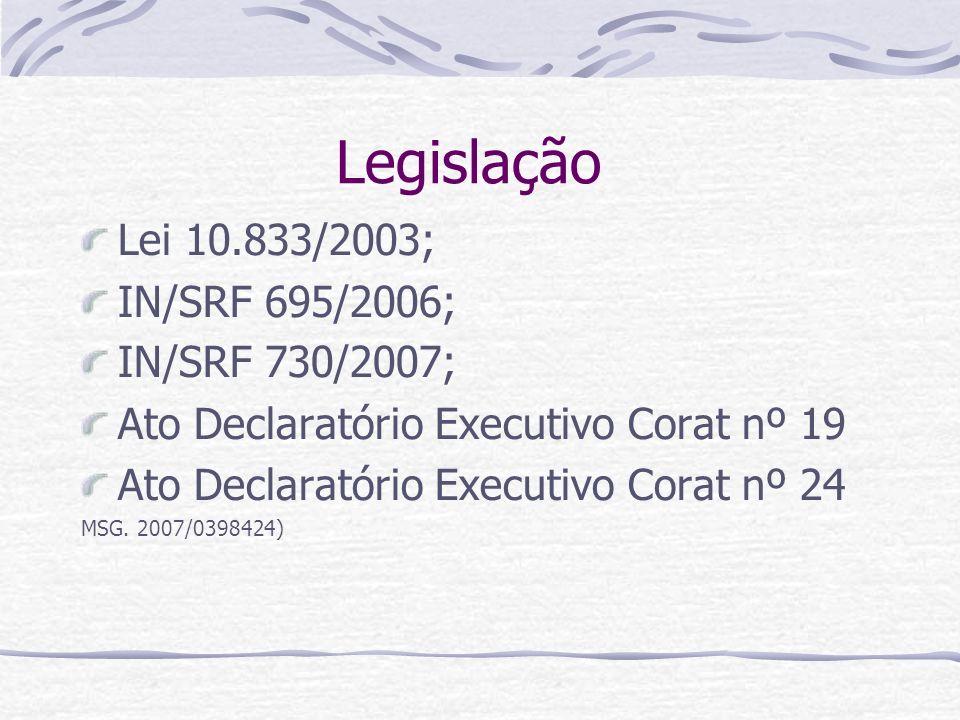 Legislação Lei 10.833/2003; IN/SRF 695/2006; IN/SRF 730/2007;