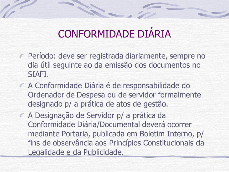 CONFORMIDADE DIÁRIA Período: deve ser registrada diariamente, sempre no dia útil seguinte ao da emissão dos documentos no SIAFI.