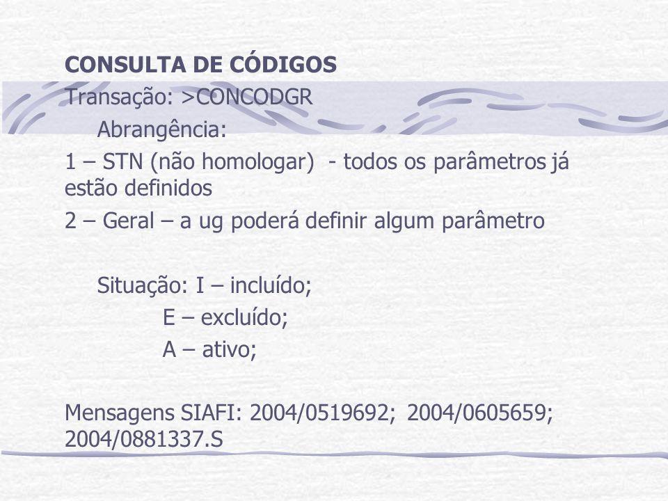 CONSULTA DE CÓDIGOS Transação: >CONCODGR. Abrangência: 1 – STN (não homologar) - todos os parâmetros já estão definidos.