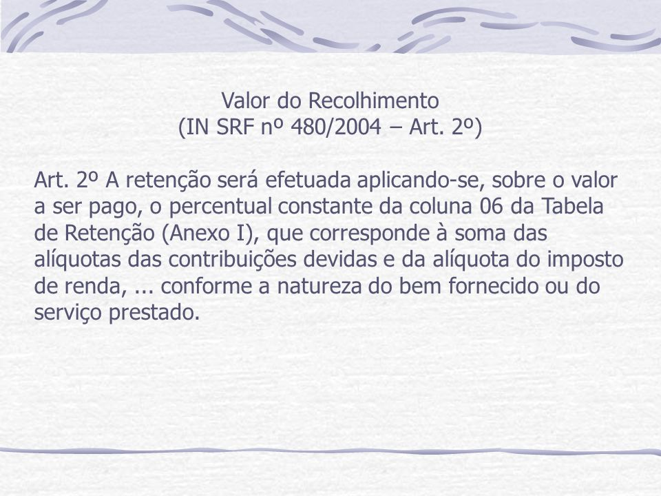 Valor do Recolhimento (IN SRF nº 480/2004 – Art. 2º)