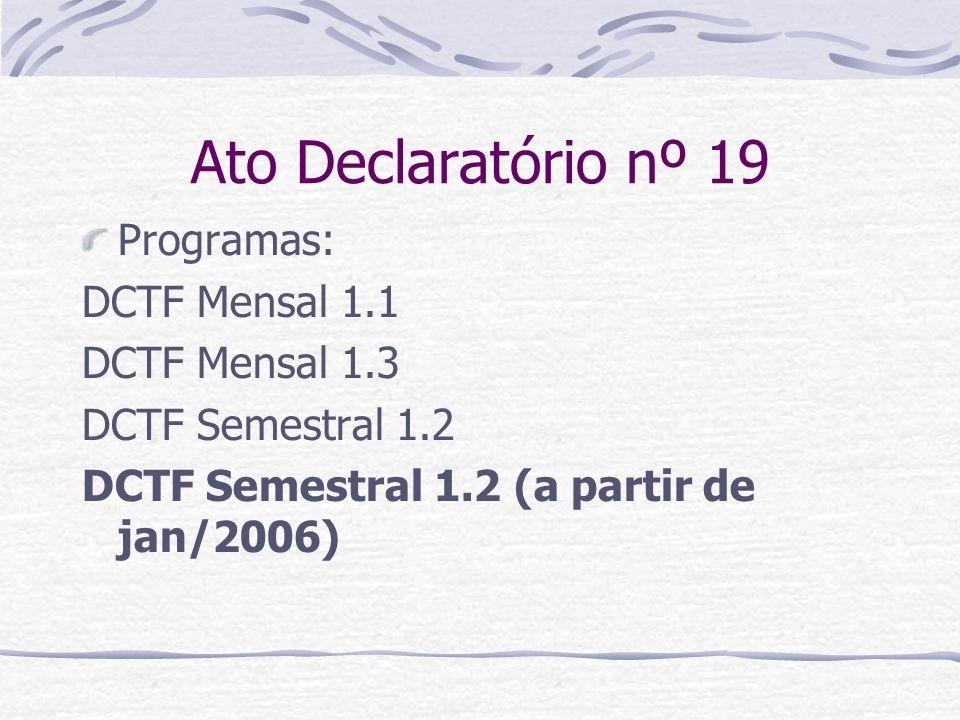 Ato Declaratório nº 19 Programas: DCTF Mensal 1.1 DCTF Mensal 1.3