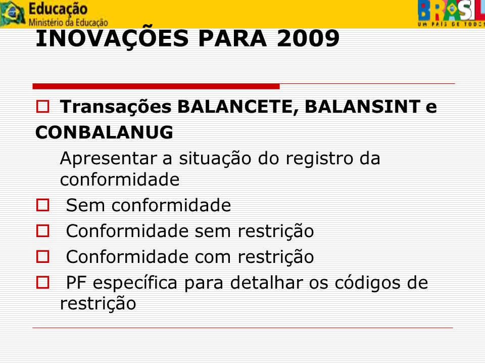 INOVAÇÕES PARA 2009 Transações BALANCETE, BALANSINT e CONBALANUG
