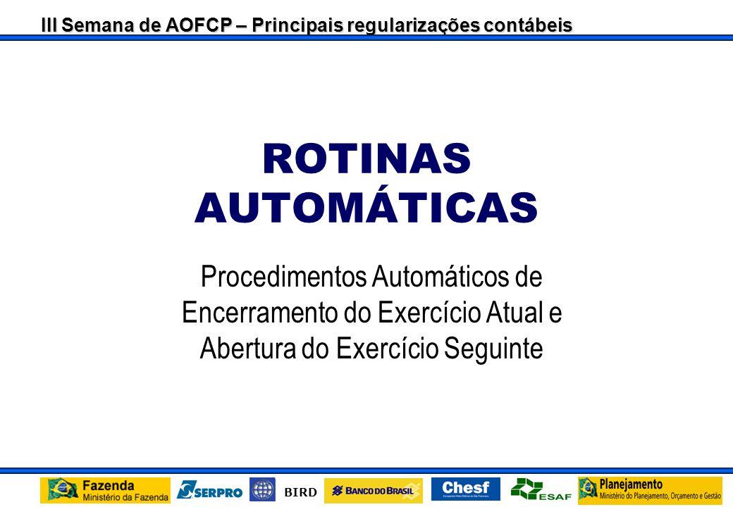 ROTINAS AUTOMÁTICAS Procedimentos Automáticos de Encerramento do Exercício Atual e Abertura do Exercício Seguinte.