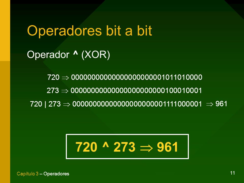 Operadores bit a bit 720 ^ 273  961 Operador ^ (XOR)