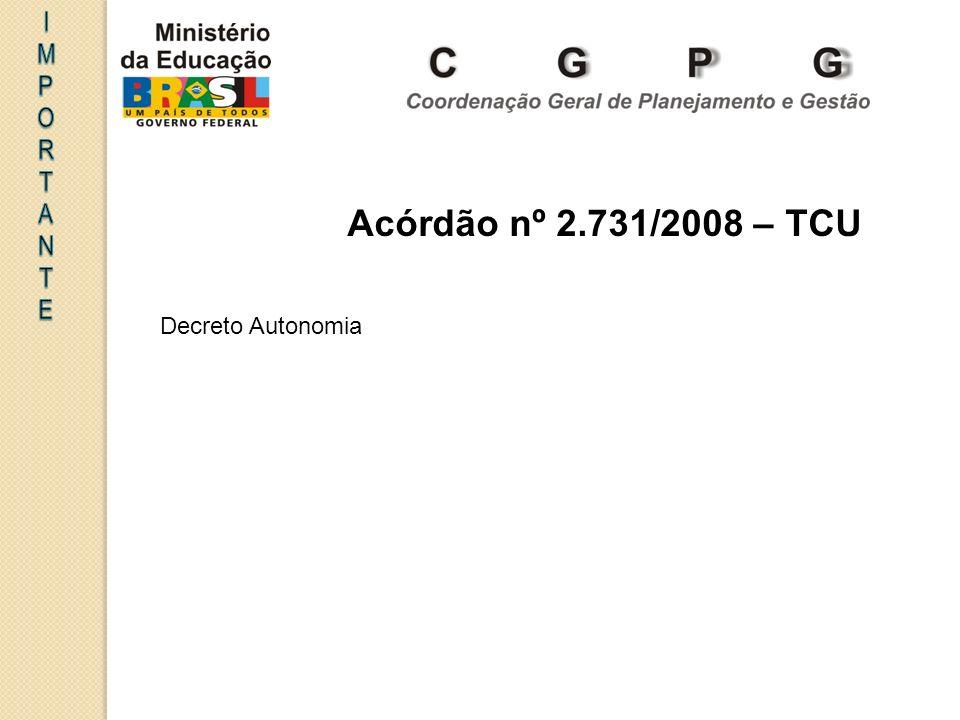 I MPORT ANTE Acórdão nº 2.731/2008 – TCU Decreto Autonomia