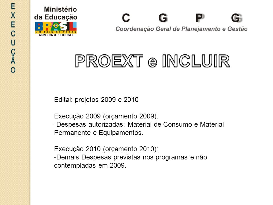 PROEXT e INCLUIR EXECUÇÃO Edital: projetos 2009 e 2010