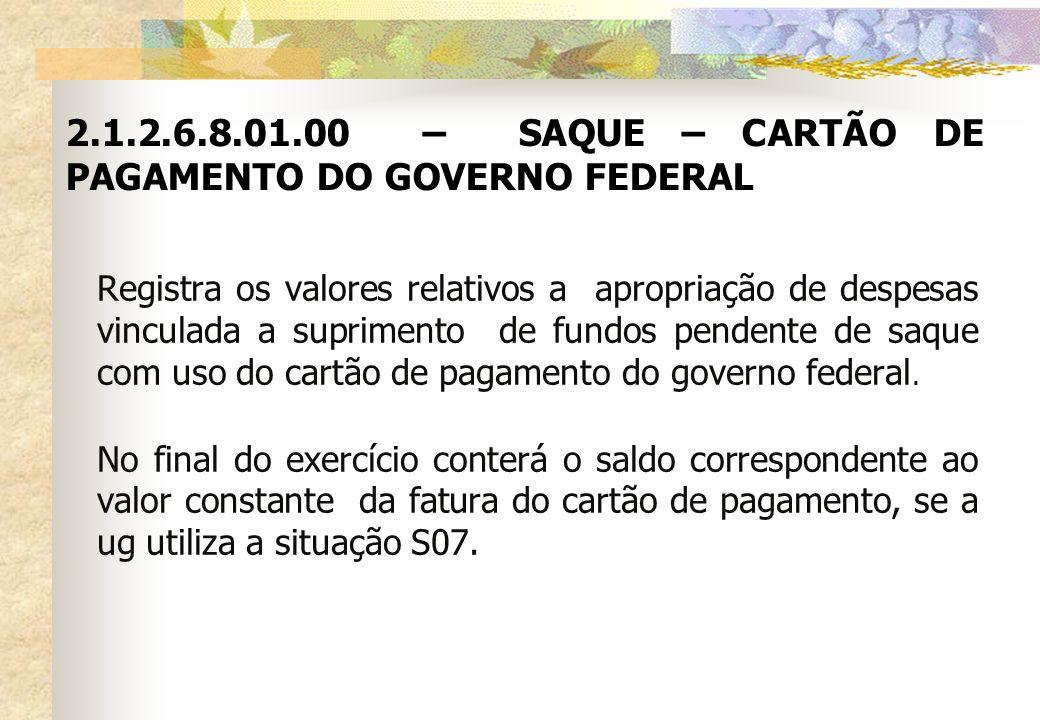 2.1.2.6.8.01.00 – SAQUE – CARTÃO DE PAGAMENTO DO GOVERNO FEDERAL