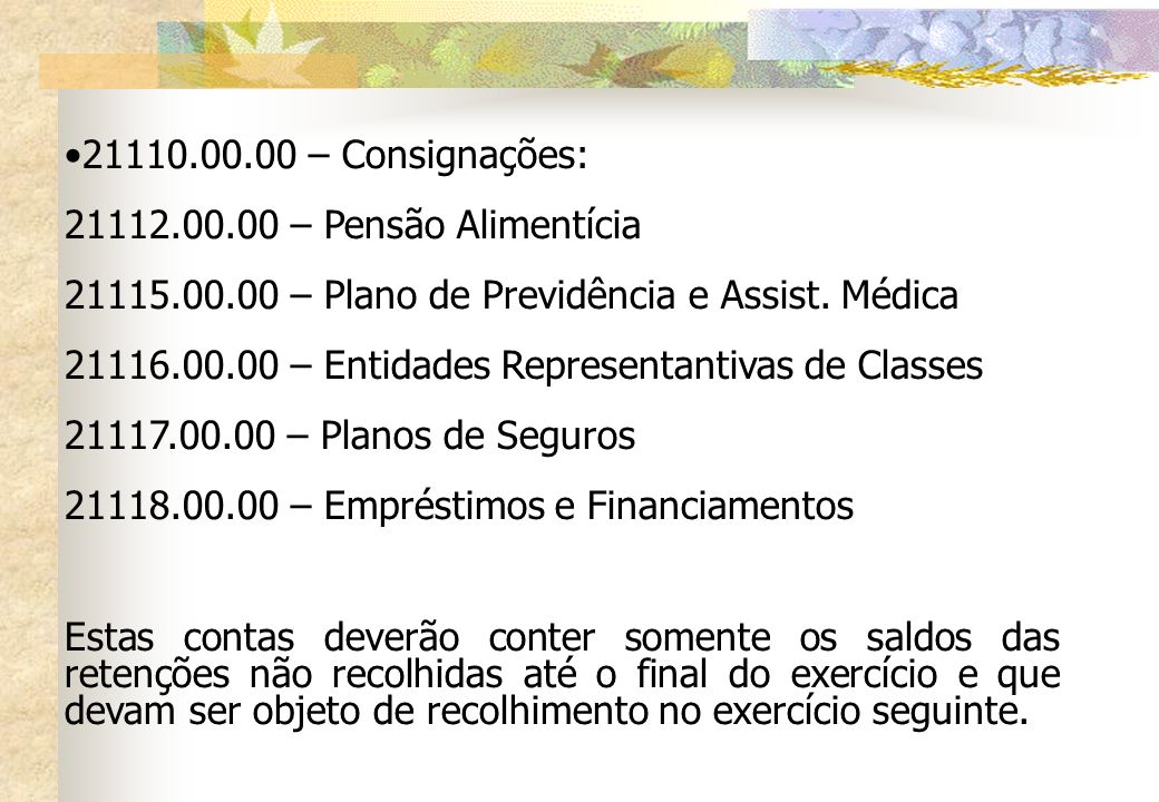 21110.00.00 – Consignações: 21112.00.00 – Pensão Alimentícia. 21115.00.00 – Plano de Previdência e Assist. Médica.