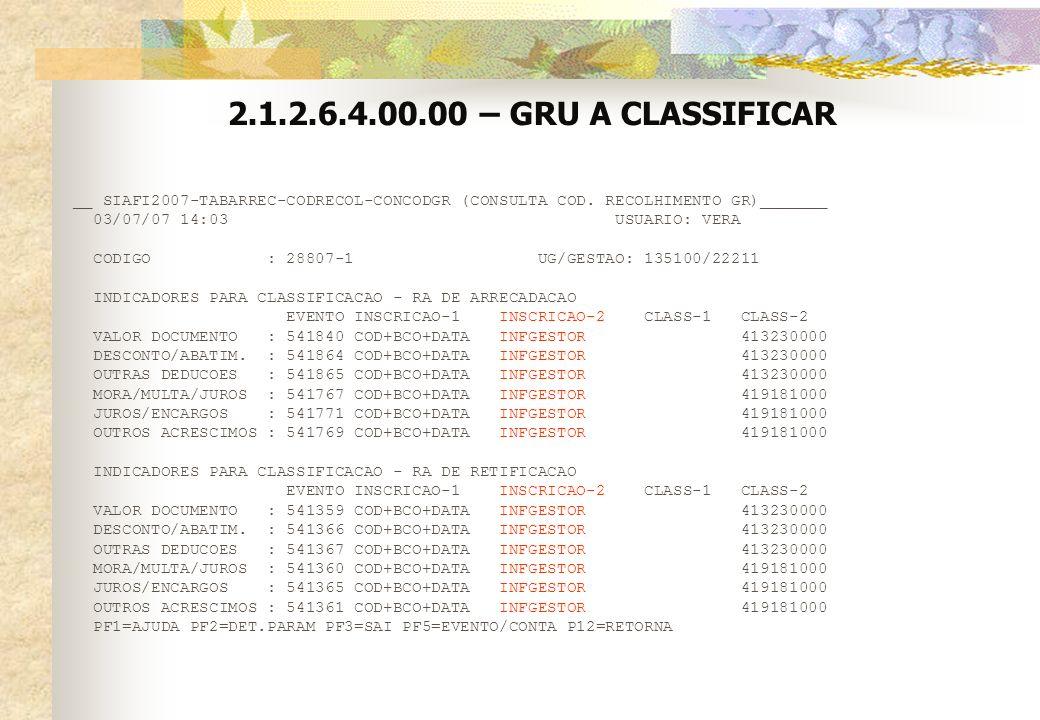 2.1.2.6.4.00.00 – GRU A CLASSIFICAR __ SIAFI2007-TABARREC-CODRECOL-CONCODGR (CONSULTA COD. RECOLHIMENTO GR)_______.