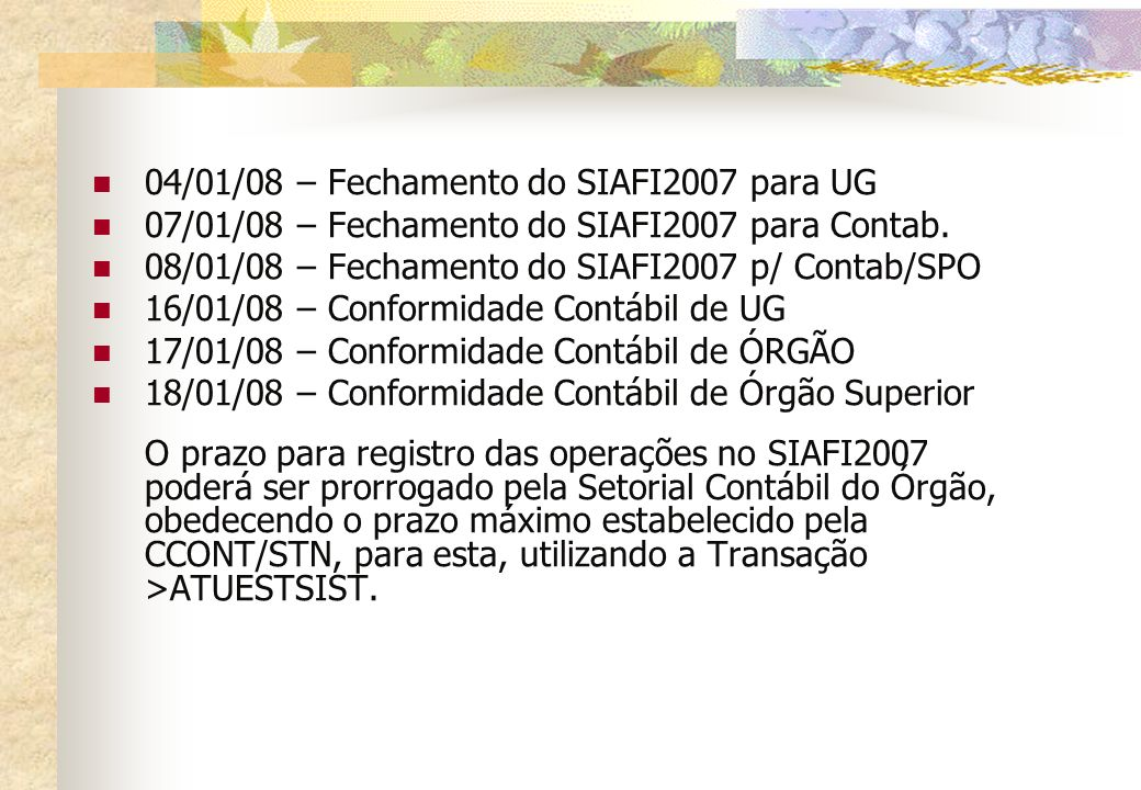 04/01/08 – Fechamento do SIAFI2007 para UG