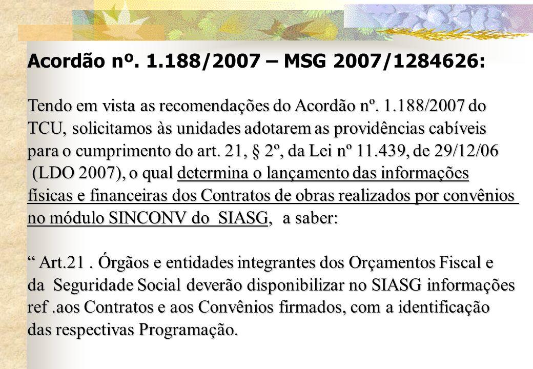Acordão nº. 1.188/2007 – MSG 2007/1284626: Tendo em vista as recomendações do Acordão nº. 1.188/2007 do.