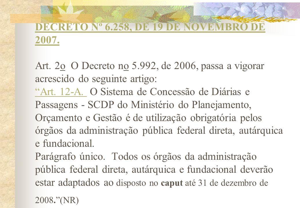 DECRETO Nº 6. 258, DE 19 DE NOVEMBRO DE 2007. Art. 2o O Decreto no 5