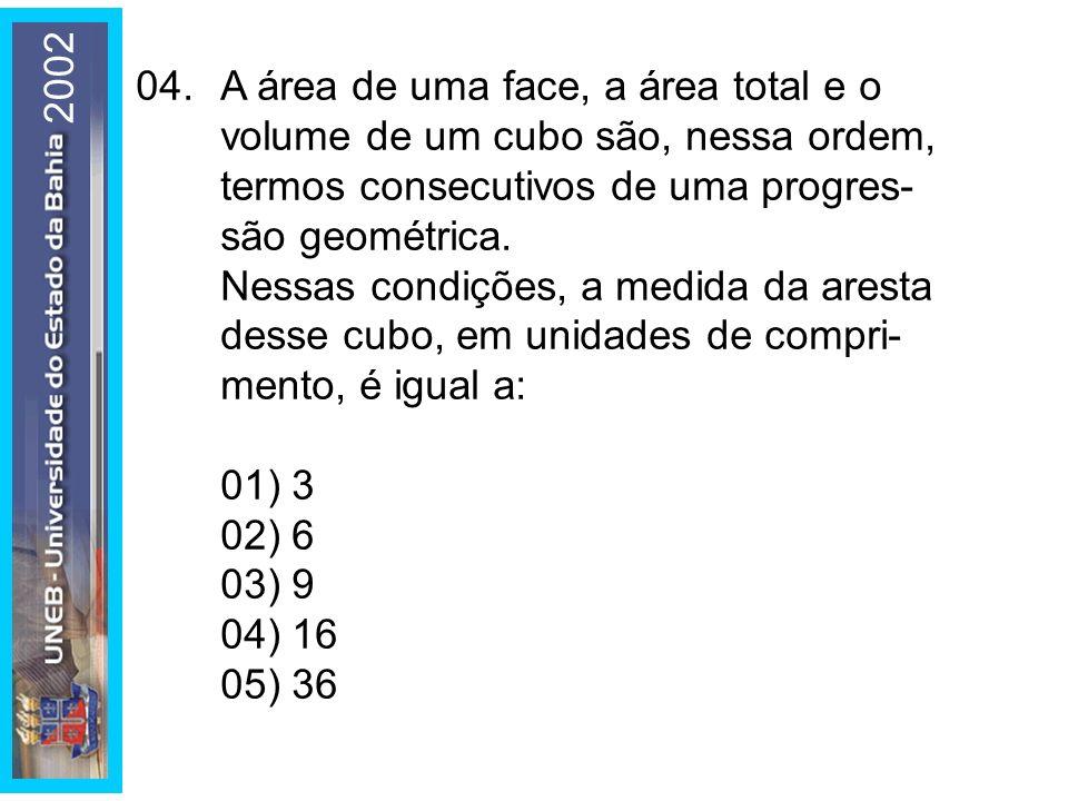 200204. A área de uma face, a área total e o volume de um cubo são, nessa ordem, termos consecutivos de uma progres- são geométrica.