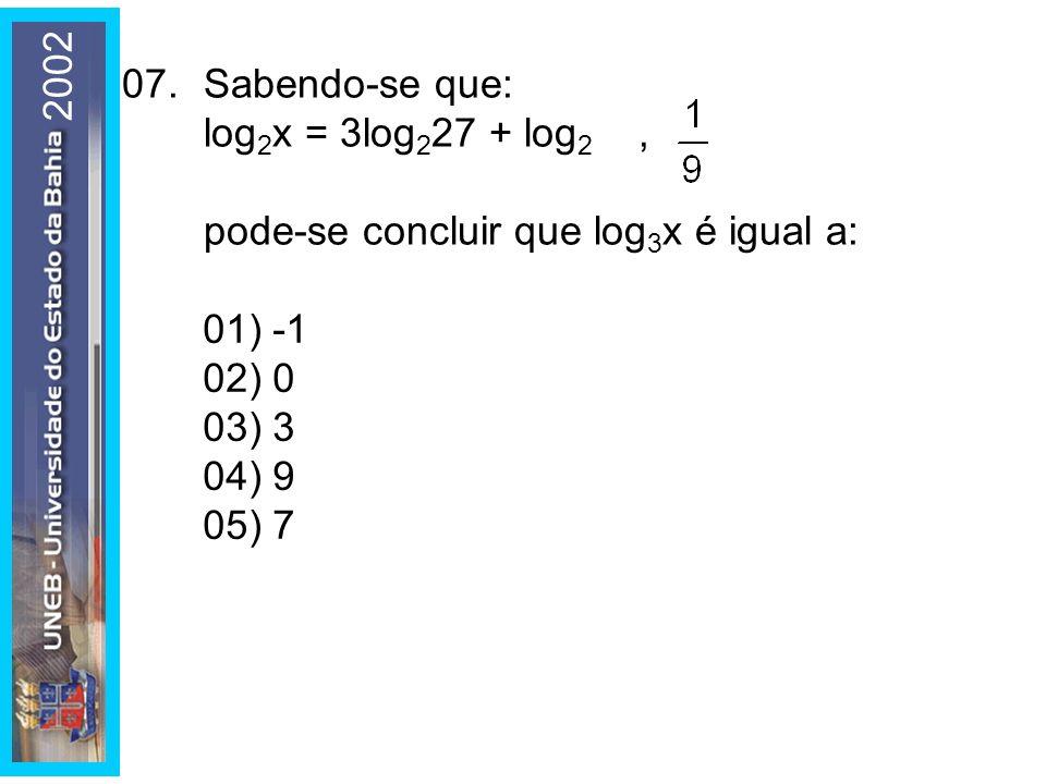 2002 07. Sabendo-se que: log2x = 3log227 + log2 , pode-se concluir que log3x é igual a: 01) -1.