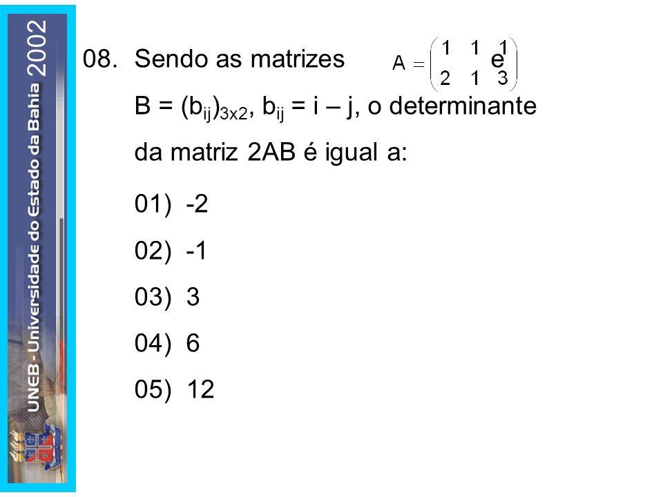 2002 08. Sendo as matrizes e B = (bij)3x2, bij = i – j, o determinante da matriz 2AB é igual a: