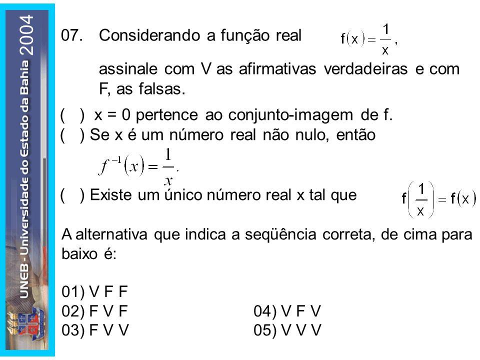 2004 07. Considerando a função real