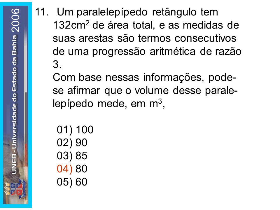 11. Um paralelepípedo retângulo tem 132cm2 de área total, e as medidas de suas arestas são termos consecutivos de uma progressão aritmética de razão 3.