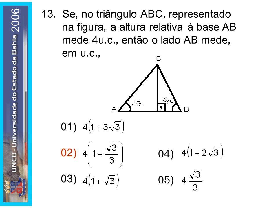 13. Se, no triângulo ABC, representado na figura, a altura relativa à base AB mede 4u.c., então o lado AB mede, em u.c.,