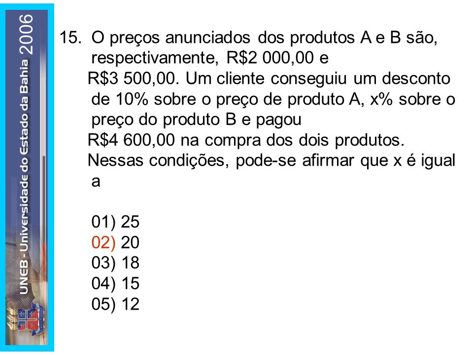 2006 15. O preços anunciados dos produtos A e B são, respectivamente, R$2 000,00 e.