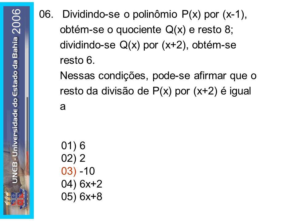 06. Dividindo-se o polinômio P(x) por (x-1), obtém-se o quociente Q(x) e resto 8; dividindo-se Q(x) por (x+2), obtém-se resto 6.
