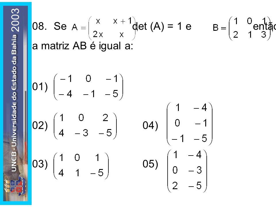 2003 08. Se det (A) = 1 e então a matriz AB é igual a: 01) 02) 04)