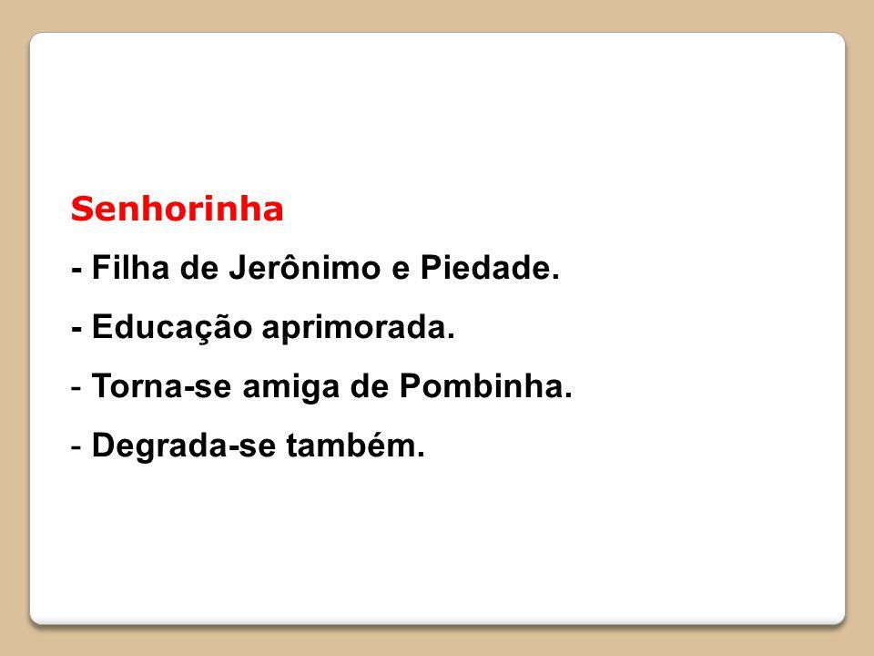Senhorinha - Filha de Jerônimo e Piedade. - Educação aprimorada.