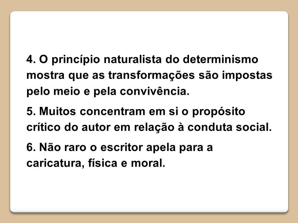 4. O princípio naturalista do determinismo mostra que as transformações são impostas pelo meio e pela convivência.