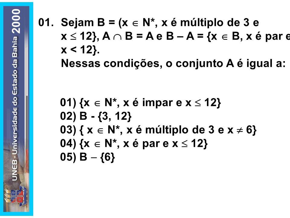200001) {x  N*, x é impar e x  12} 02) B - {3, 12} 03) { x  N*, x é múltiplo de 3 e x  6} 04) {x  N*, x é par e x  12}