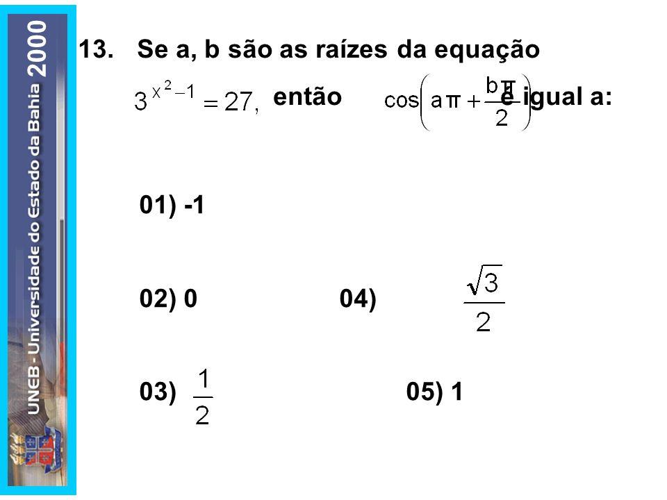 13. Se a, b são as raízes da equação então é igual a: