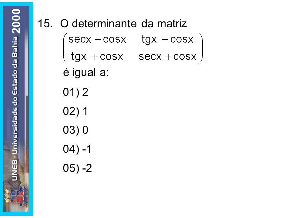 2000 15. O determinante da matriz é igual a: 01) 2 02) 1 03) 0 04) -1 05) -2