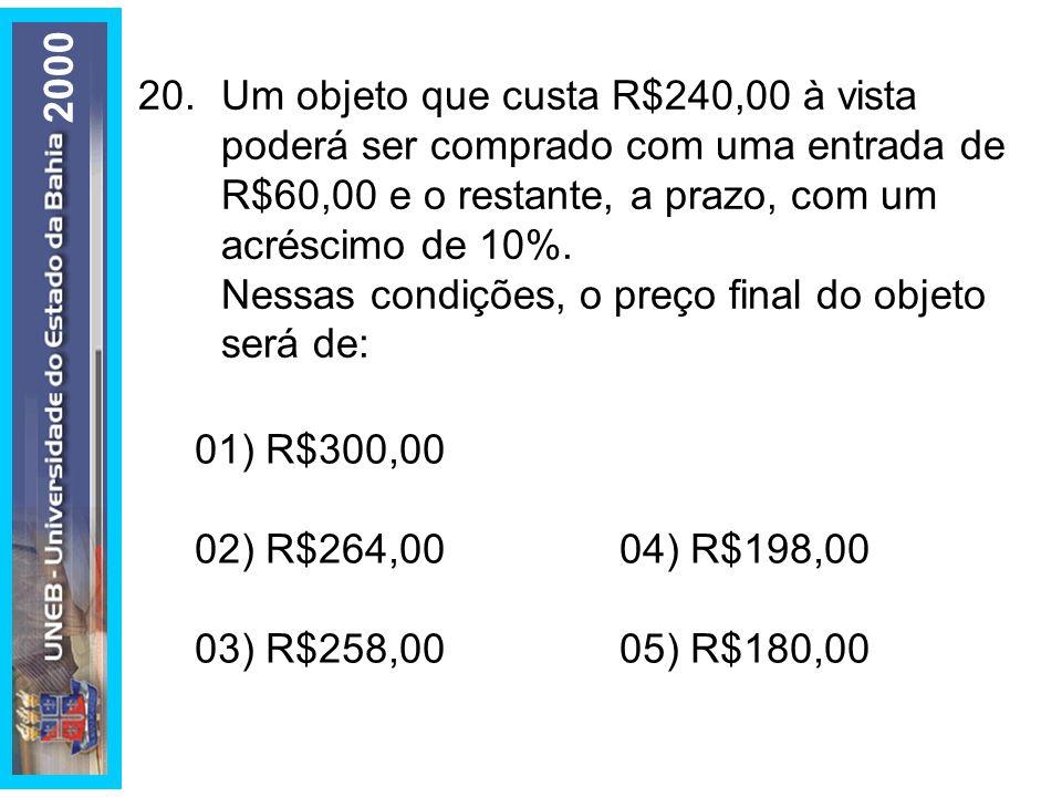 200020. Um objeto que custa R$240,00 à vista poderá ser comprado com uma entrada de R$60,00 e o restante, a prazo, com um acréscimo de 10%.