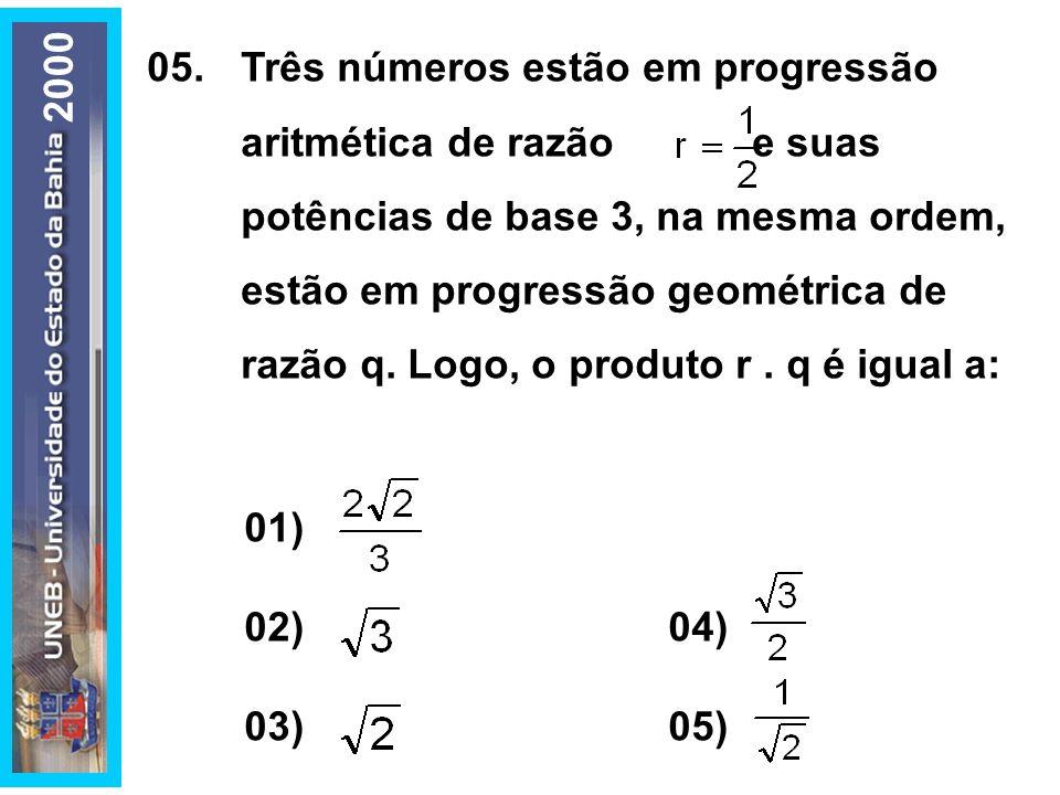 05. Três números estão em progressão aritmética de razão e suas potências de base 3, na mesma ordem, estão em progressão geométrica de razão q. Logo, o produto r . q é igual a: