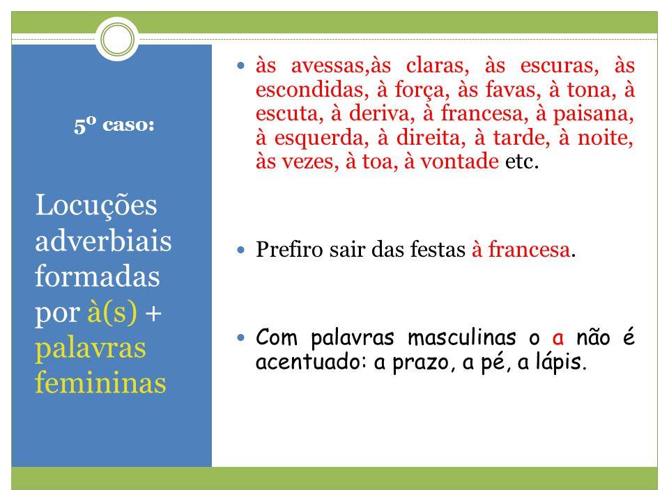 Locuções adverbiais formadas por à(s) + palavras femininas