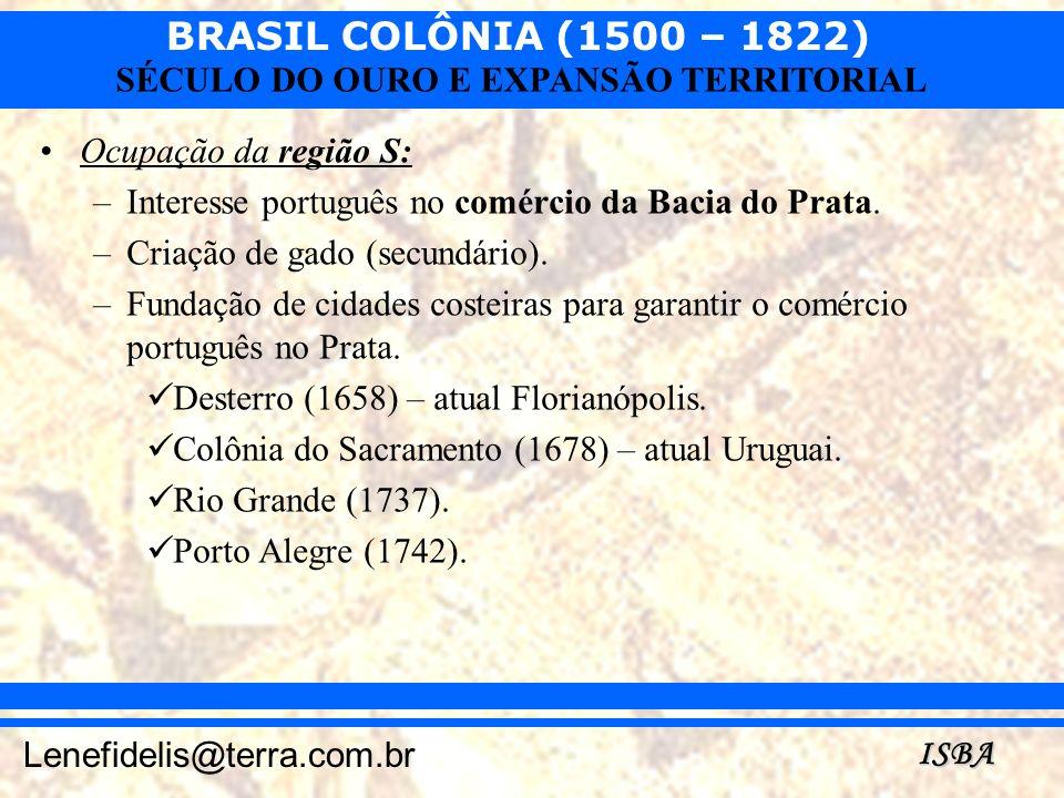 Ocupação da região S: Interesse português no comércio da Bacia do Prata. Criação de gado (secundário).