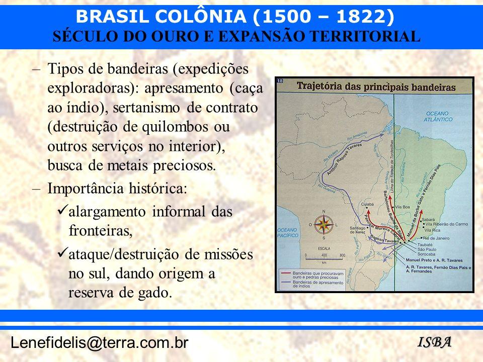 Tipos de bandeiras (expedições exploradoras): apresamento (caça ao índio), sertanismo de contrato (destruição de quilombos ou outros serviços no interior), busca de metais preciosos.