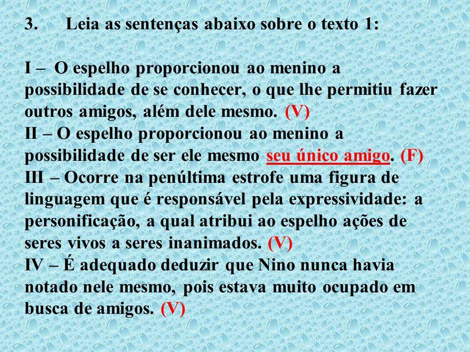 3. Leia as sentenças abaixo sobre o texto 1: I – O espelho proporcionou ao menino a possibilidade de se conhecer, o que lhe permitiu fazer outros amigos, além dele mesmo.