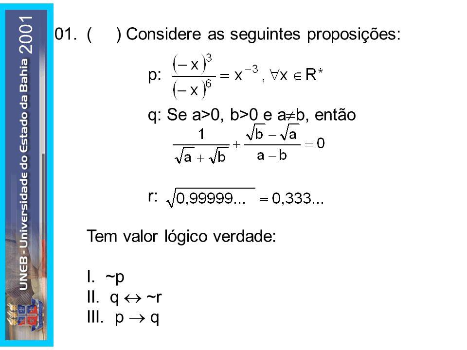 2001 01. ( ) Considere as seguintes proposições: p: