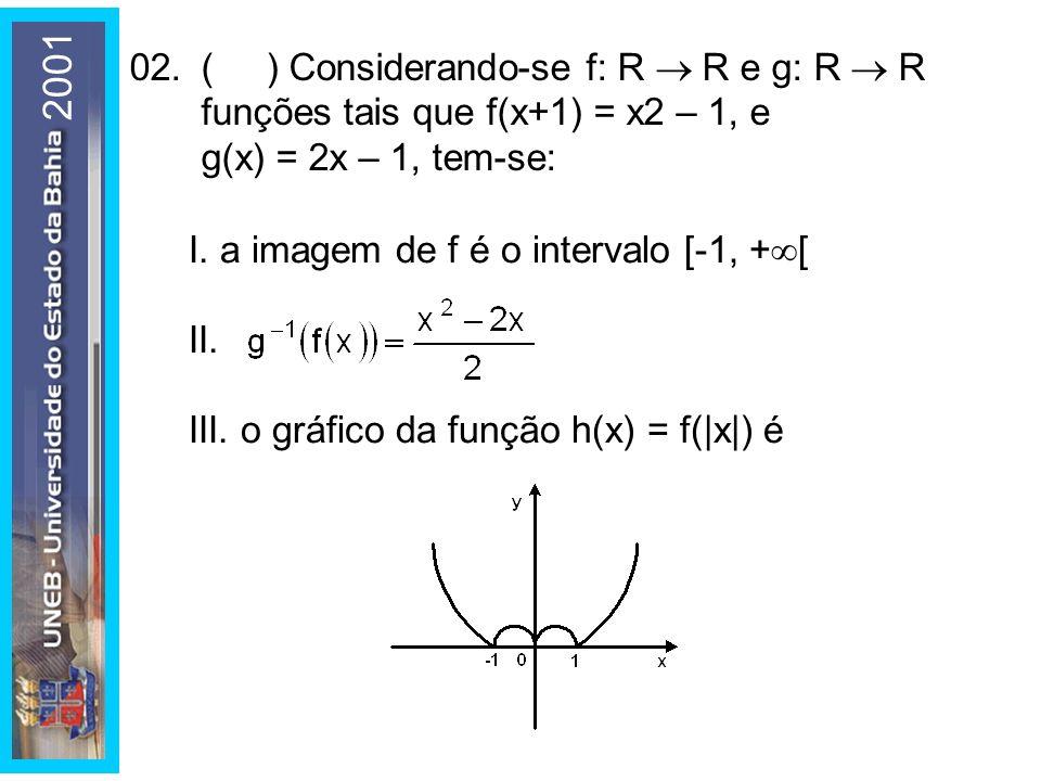 2001 02. ( ) Considerando-se f: R  R e g: R  R funções tais que f(x+1) = x2 – 1, e g(x) = 2x – 1, tem-se: