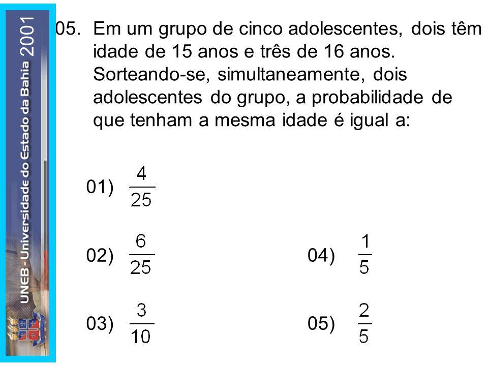 05. Em um grupo de cinco adolescentes, dois têm idade de 15 anos e três de 16 anos.