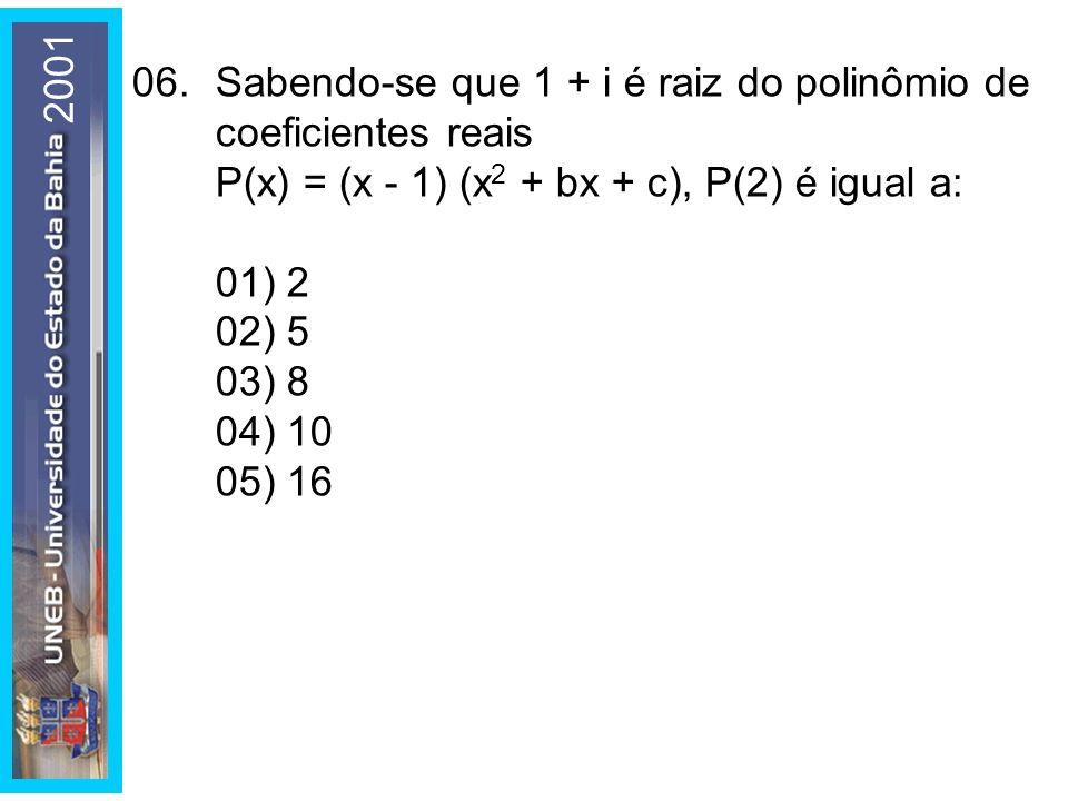 2001 06. Sabendo-se que 1 + i é raiz do polinômio de coeficientes reais P(x) = (x - 1) (x2 + bx + c), P(2) é igual a: