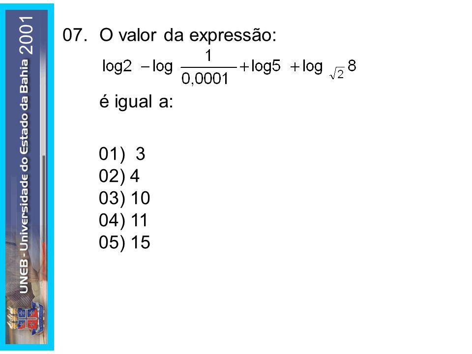 2001 07. O valor da expressão: é igual a: 01) 3 02) 4 03) 10 04) 11 05) 15