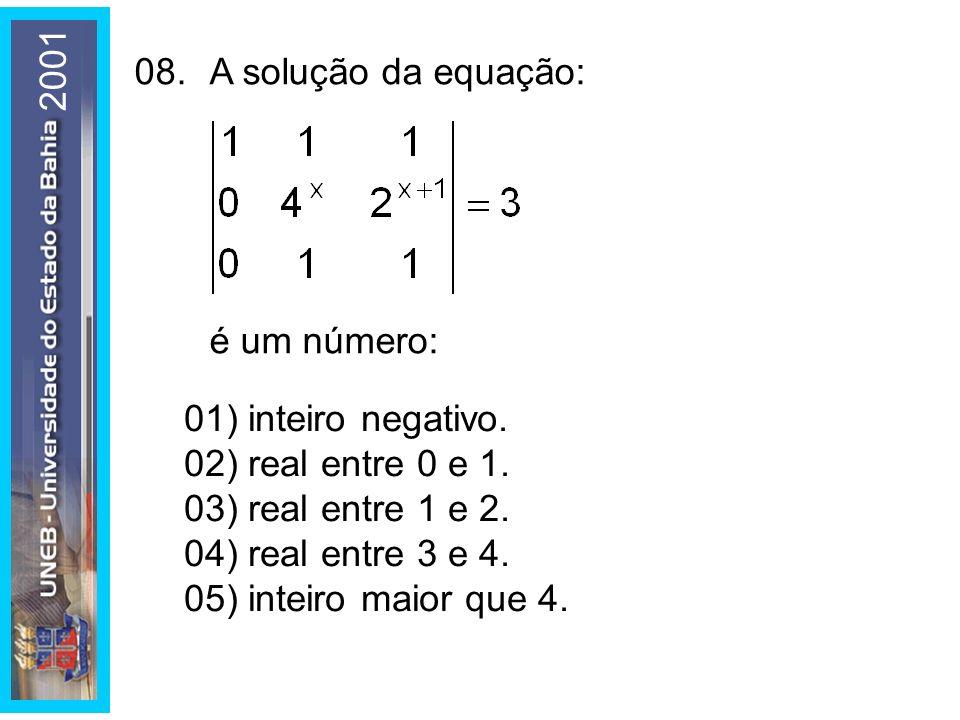 2001 08. A solução da equação: é um número: 01) inteiro negativo. 02) real entre 0 e 1. 03) real entre 1 e 2.