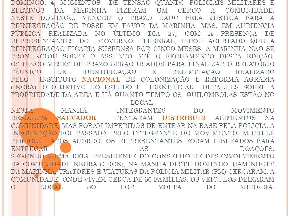 MORADORES DO QUILOMBO RIO DOS MACACOS, LOCALIZADO EM UM TRECHO ONDE FICA A BASE NAVAL DE ARATU, VIVERAM, NA MANHÃ DESTE DOMINGO, 4, MOMENTOS DE TENSÃO QUANDO POLICIAIS MILITARES E EFETIVOS DA MARINHA FIZERAM UM CERCO À COMUNIDADE.
